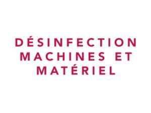Désinfection des machines et du matériel